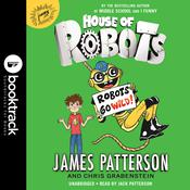 House of Robots: Robots Go Wild! Audiobook, by Chris Grabenstein, James Patterson