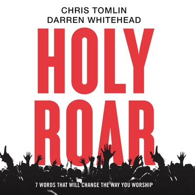 Holy Roar: 7 Words That Will Change The Way You Worship Audiobook, by Darren Whitehead