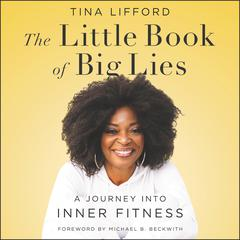 The Little Book of Big Lies: A Journey into Inner Fitness Audiobook, by Tina Lifford