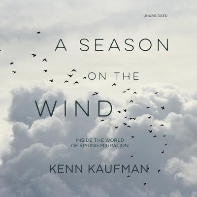 A Season on the Wind: Inside the World of Spring Migration Audiobook, by Kenn Kaufman