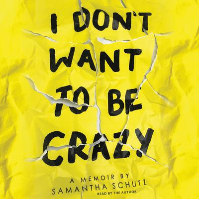 I Dont Want to Be Crazy Audiobook, by Samantha Schutz