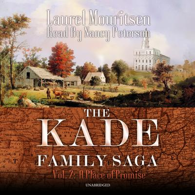 The Kade Family Saga, Vol. 2: A Place of Promise Audiobook, by Laurel Mouritsen