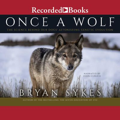 Once a Wolf: The Science Behind Our Dogs Astonishing Genetic Evolution Audiobook, by Bryan Sykes