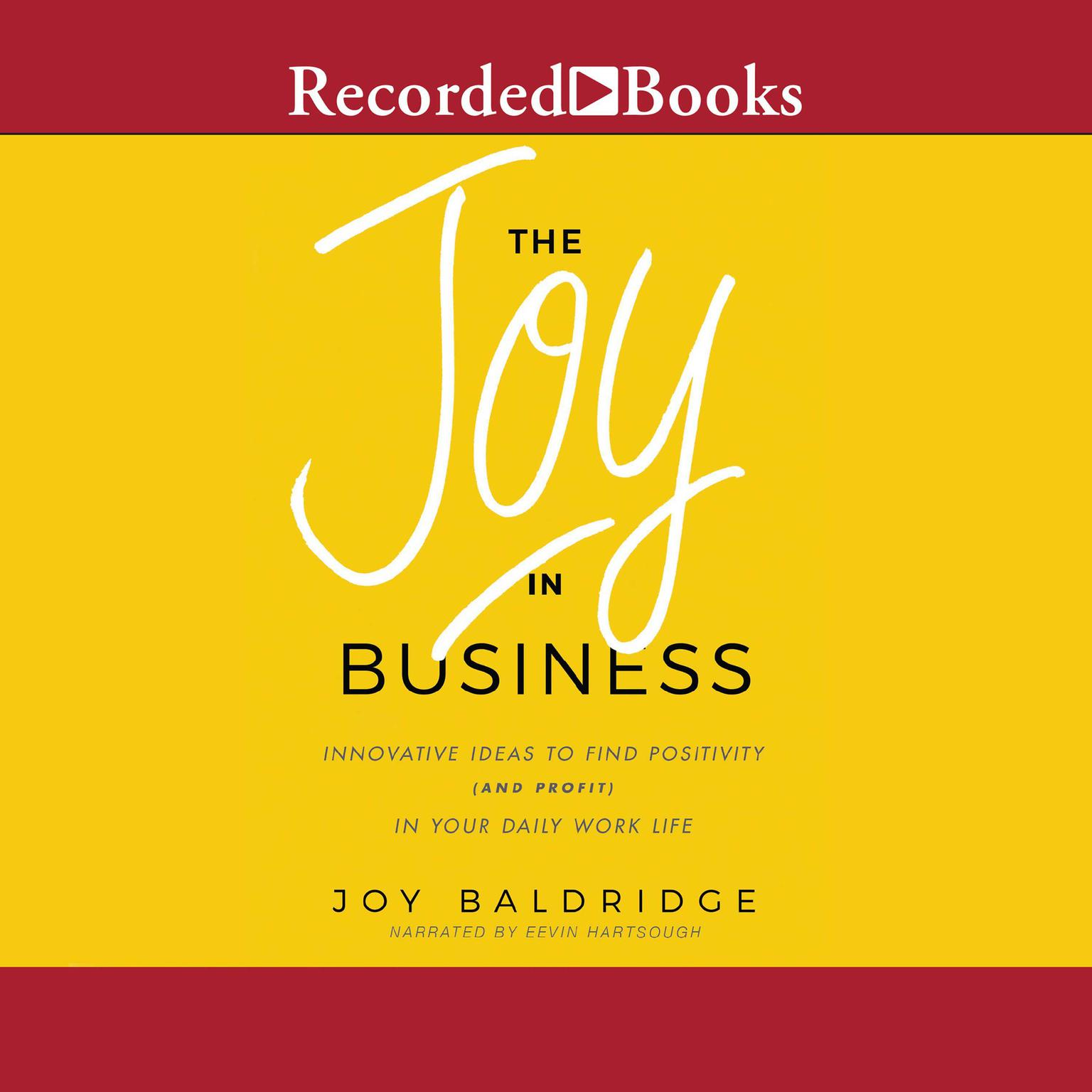 Printable The Joy in Business: Innovative Ideas to Find Positivity (and Profit) in Your Daily Work Life Audiobook Cover Art