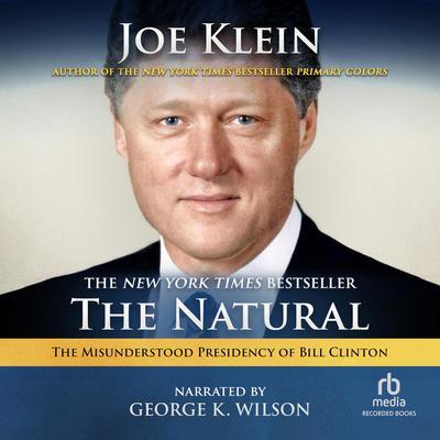 The Natural: The Misunderstood Presidency of Bill Clinton Audiobook, by Joe Klein