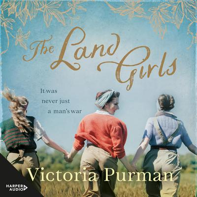 The Land Girls Audiobook, by Victoria Purman