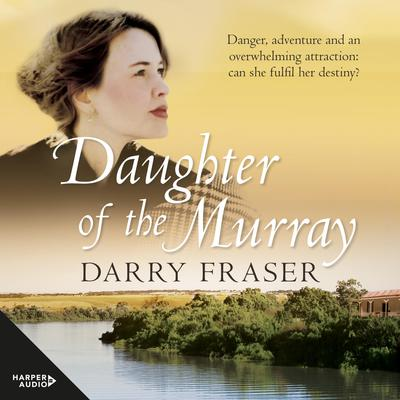 Daughter Of The Murray Audiobook, by Darry Fraser