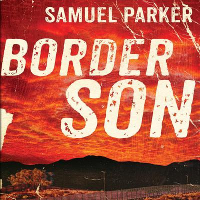 Border Son Audiobook, by Samuel Parker