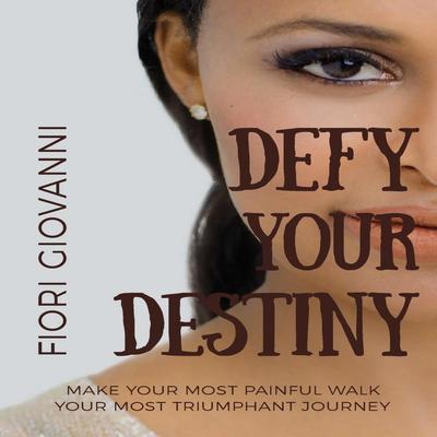 Defy Your Destiny: Make your most painful walk your most triumphant journey Audiobook, by Fiori Giovanni