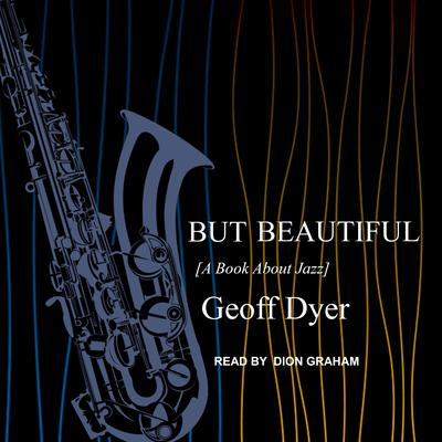 But Beautiful: A Book About Jazz Audiobook, by Geoff Dyer