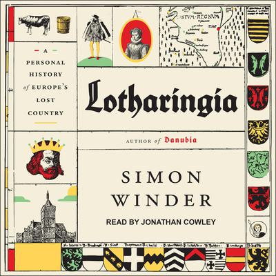 Lotharingia: A Personal History of Europe's Lost Country Audiobook, by
