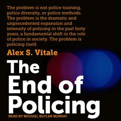 The End of Policing Audiobook, by Alex S. Vitale