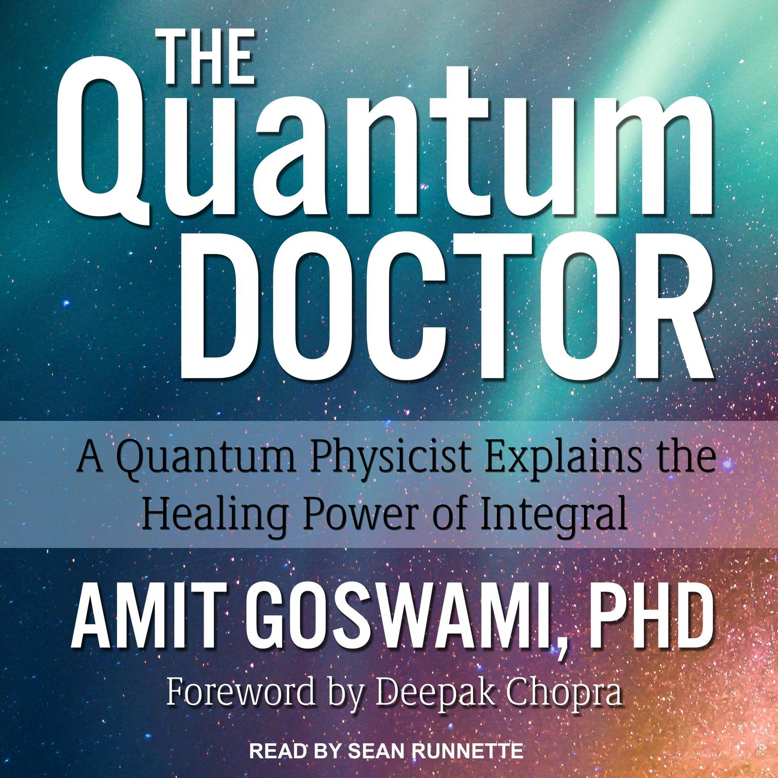 Printable The Quantum Doctor: A Quantum Physicist Explains the Healing Power of Integral Audiobook Cover Art