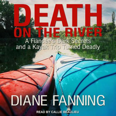 Death on the River: A Fiancees Dark Secrets and a Kayak Trip Turned Deadly Audiobook, by Diane Fanning
