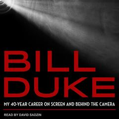 Bill Duke: My 40-Year Career on Screen and behind the Camera Audiobook, by