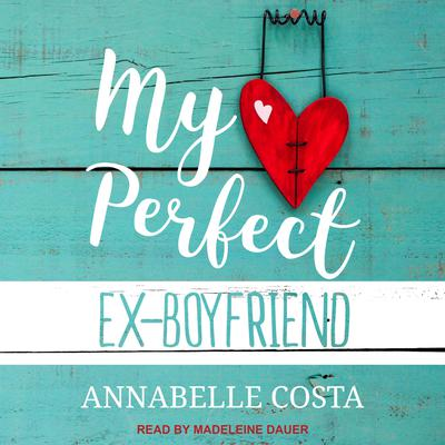 My Perfect Ex-Boyfriend Audiobook, by Annabelle Costa