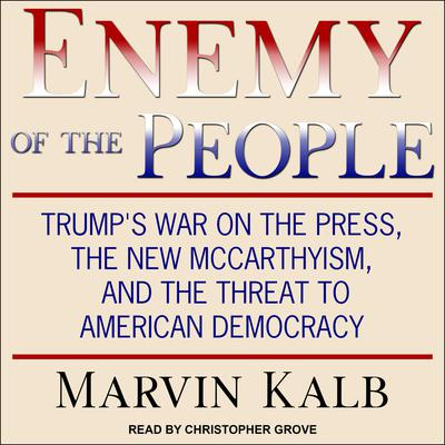 Enemy of the People: Trumps War on the Press, the New McCarthyism, and the Threat to American Democracy Audiobook, by Marvin Kalb
