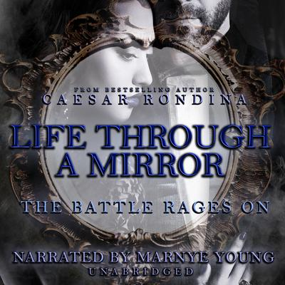 Life through a Mirror:  The Battle Rages On Audiobook, by Caesar Rondina