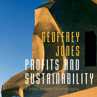 Profits and Sustainability: A History of Green Entrepreneurship Audiobook, by Geoffrey Jones