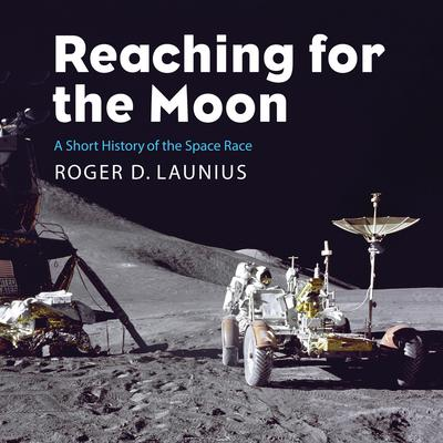Reaching for the Moon: A Short History of the Space Race Audiobook, by Roger D. Launius