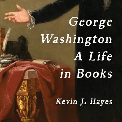 George Washington: A Life in Books Audiobook, by Kevin J. Hayes
