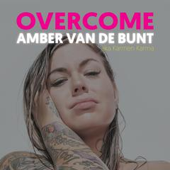 Overcome: A Memoir Of Abuse, Addiction, Sex Work, and Recovery Audiobook, by Amber van de Bunt