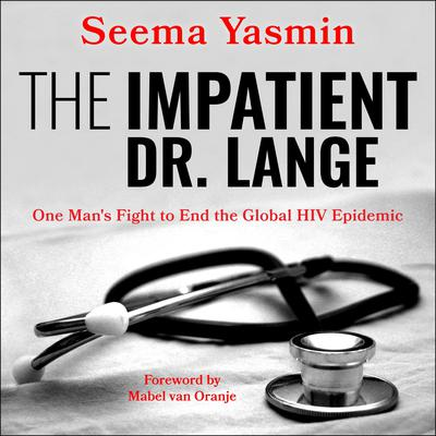 The Impatient Dr. Lange: One Mans Fight to End the Global HIV Epidemic Audiobook, by Seema Yasmin