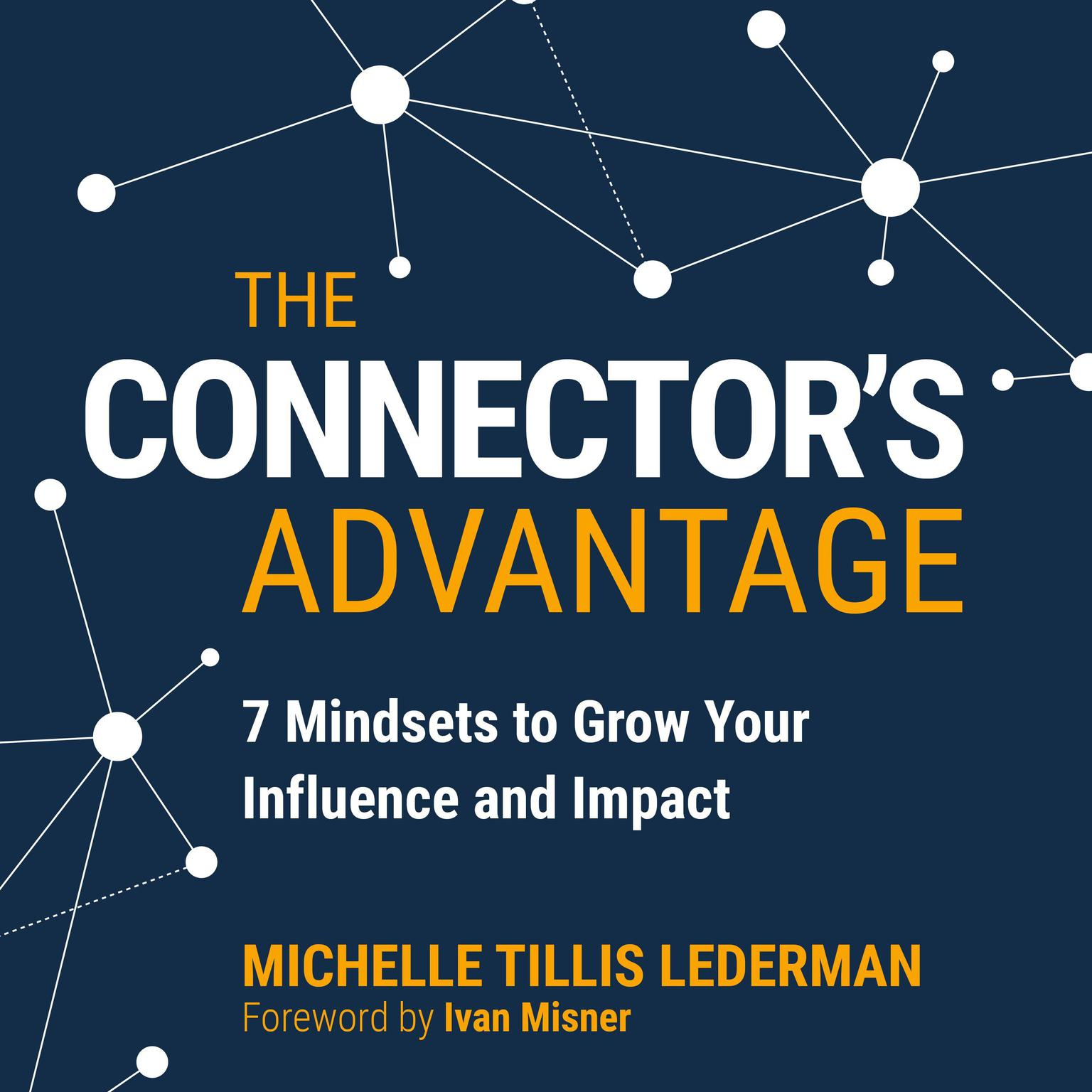 Printable The Connector's Advantage: 7 Mindsets to Grow Your Influence and Impact Audiobook Cover Art