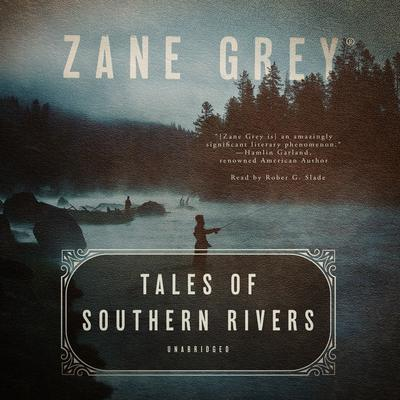 Tales of Southern Rivers Audiobook, by Zane Grey