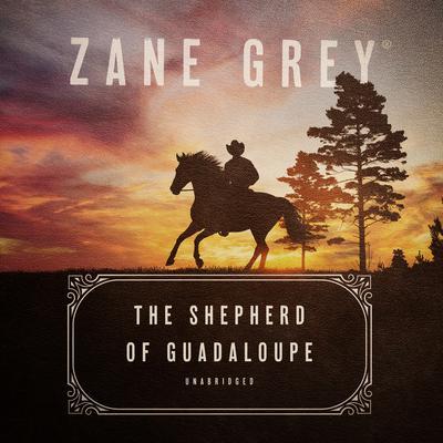 The Shepherd of Guadaloupe Audiobook, by Zane Grey
