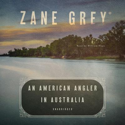 An American Angler in Australia Audiobook, by Zane Grey
