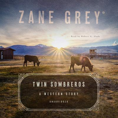 Twin Sombreros: A Western Story Audiobook, by Zane Grey