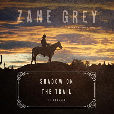 Shadow on the Trail: A Western Story Audiobook, by Zane Grey