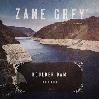 Boulder Dam Audiobook, by Zane Grey