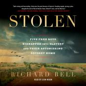 Stolen: Five Free Boys Kidnapped into Slavery and Their Astonishing Odyssey Home Audiobook, by Richard Bell