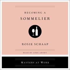 Becoming a Sommelier Audiobook, by Rosie Schaap, Rosie Schapp