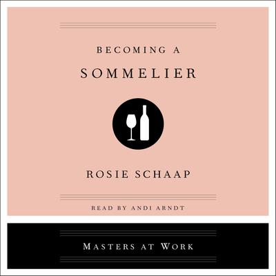 Becoming a Sommelier Audiobook, by Rosie Schaap