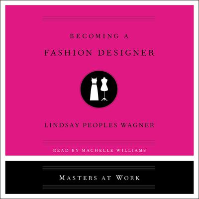 Becoming a Fashion Designer Audiobook, by Lindsay Peoples Wagner