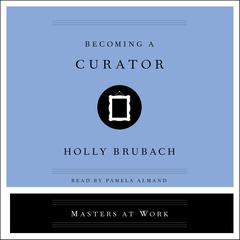 Becoming a Curator Audiobook, by Holly Brubach