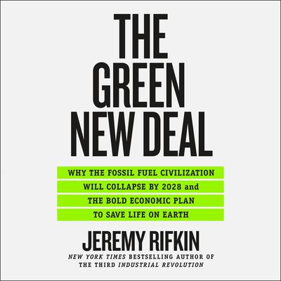 The Green New Deal: Why the Fossil Fuel Civilization Will Collapse by 2028, and the Bold Economic Plan to Save Life on Earth Audiobook, by
