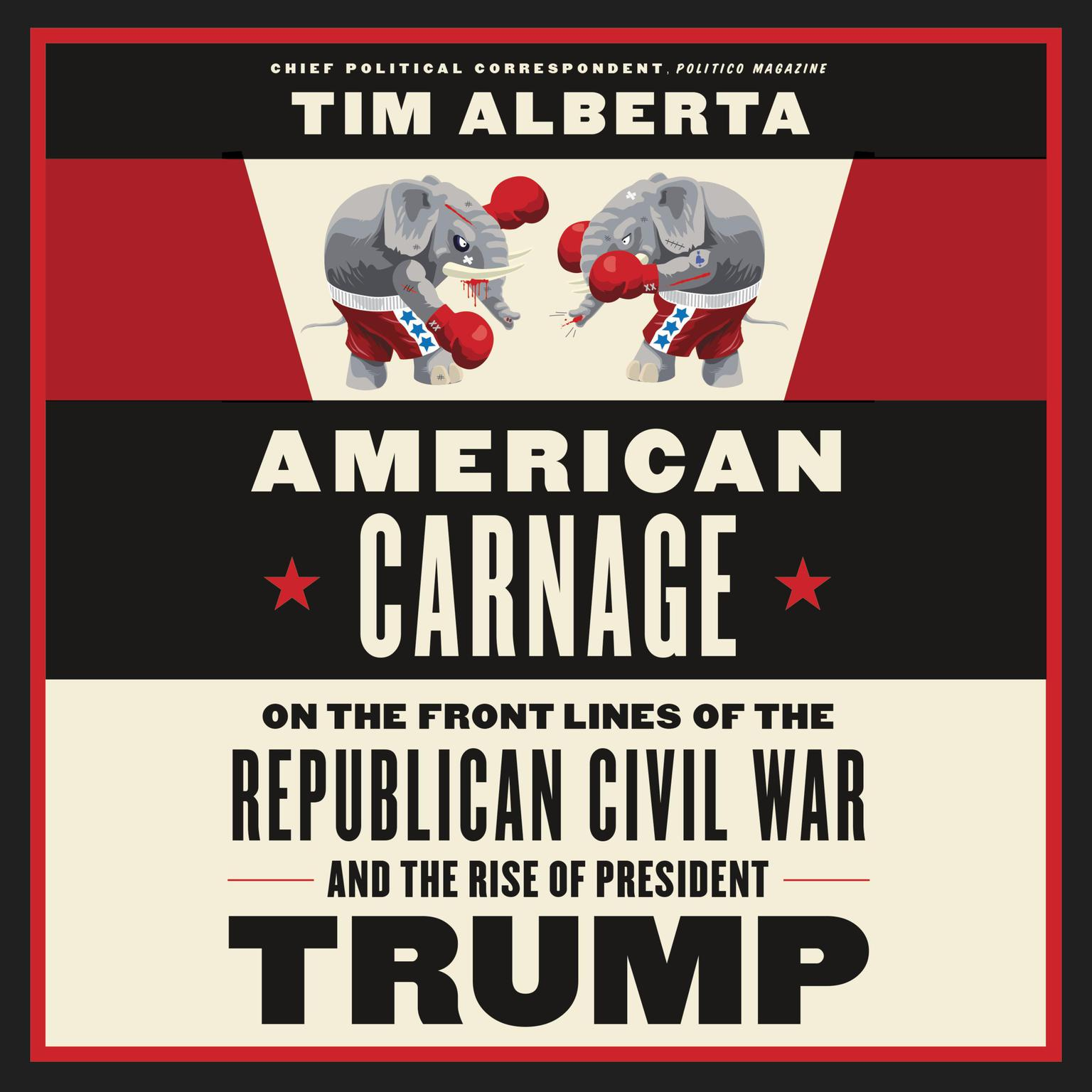 Printable American Carnage: On the Front Lines of the Republican Civil War and the Rise of President Trump Audiobook Cover Art