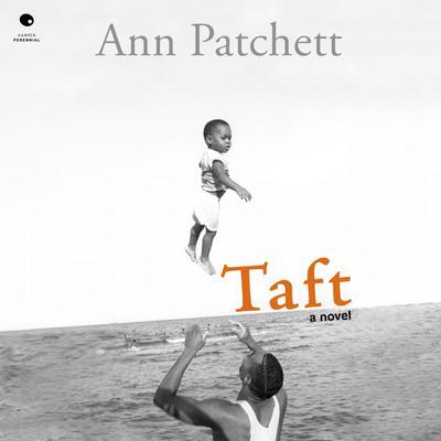 Taft: A Novel Audiobook, by Ann Patchett
