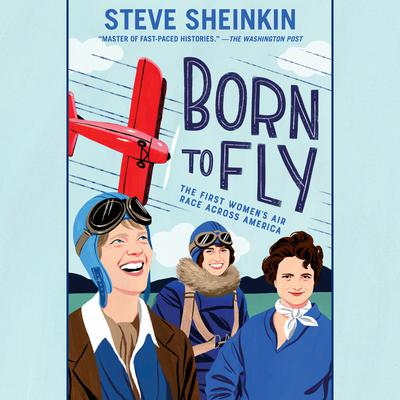 Born to Fly: The First Womens Air Race Across America Audiobook, by Steve Sheinkin