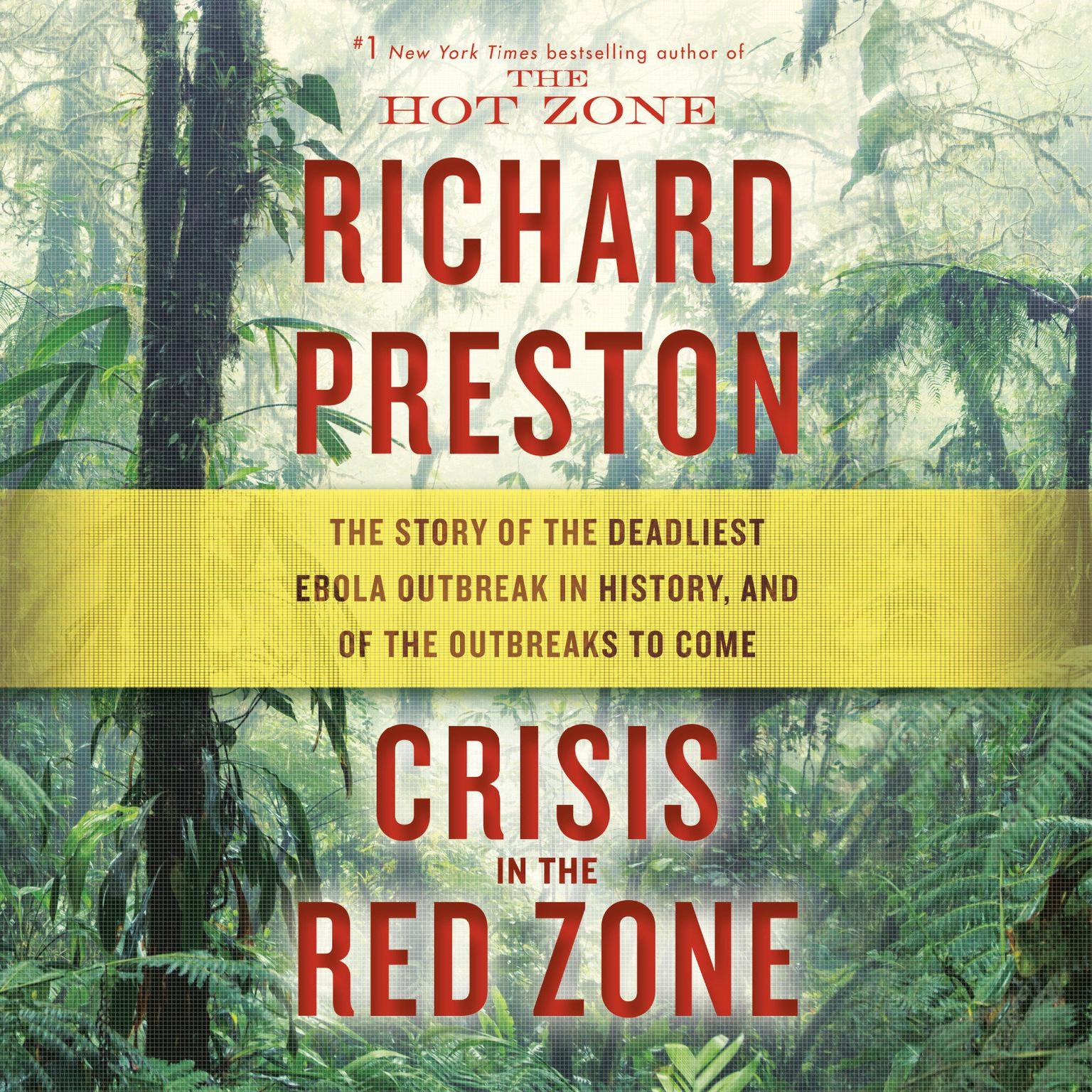 Printable Crisis in the Red Zone: The Story of the Deadliest Ebola Outbreak in History, and of the Outbreaks to Come Audiobook Cover Art
