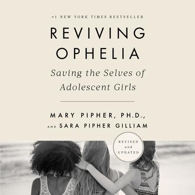 Reviving Ophelia 25th Anniversary Edition: Saving the Selves of Adolescent Girls Audiobook, by Mary Pipher