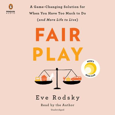 Fair Play: A Game-Changing Solution for When You Have Too Much to Do (and More Life to Live) Audiobook, by Eve Rodsky