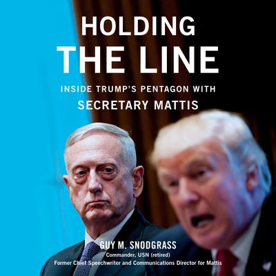 Holding the Line: Inside Trumps Pentagon with Secretary Mattis Audiobook, by Guy Snodgrass