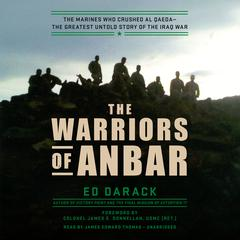 The Warriors of Anbar: The Marines Who Crushed Al Qaeda--the Greatest Untold Story of the Iraq War Audiobook, by Ed Darack