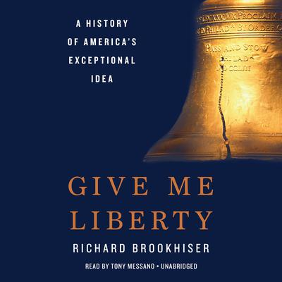Give Me Liberty: A History of Americas Exceptional Idea Audiobook, by