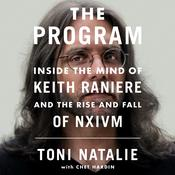 The Program: Inside the Mind of Keith Raniere and the Rise and Fall of NXIVM Audiobook, by Toni Natalie